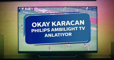 Okay Karacan Talks About Philips Ambilight TV